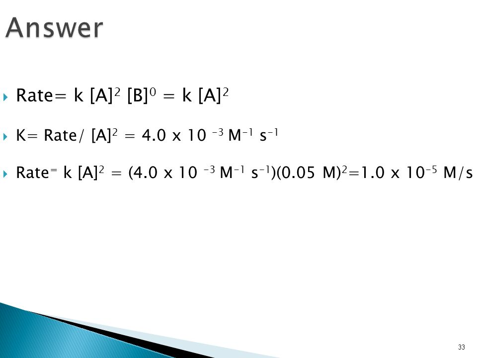 Answer Rate= k [A]2 [B]0 = k [A]2 K= Rate/ [A]2 = 4.0 x 10 -3 M-1 s-1